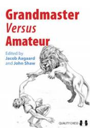 Grandmaster vs Amateur (hardcover) edited by Jacob Aagaard and John Shaw